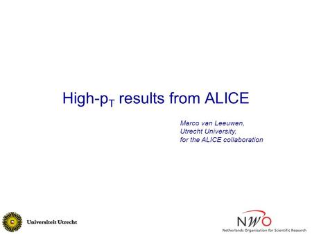 High-p T results from ALICE Marco van Leeuwen, Utrecht University, for the ALICE collaboration.