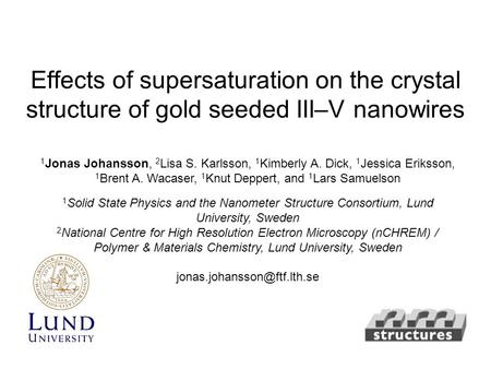Effects of supersaturation on the crystal structure of gold seeded III–V nanowires 1 Jonas Johansson, 2 Lisa S. Karlsson, 1 Kimberly A. Dick, 1 Jessica.