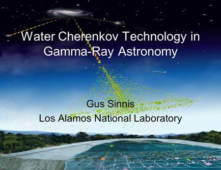 Water Cherenkov Technology in Gamma-Ray Astronomy Gus Sinnis Los Alamos National Laboratory.