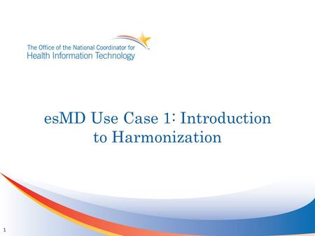 EsMD Use Case 1: Introduction to Harmonization 1.