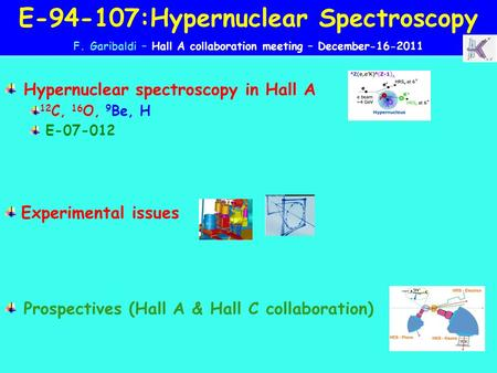 Hypernuclear spectroscopy in Hall A 12 C, 16 O, 9 Be, H E-07-012 Experimental issues Prospectives (Hall A & Hall C collaboration) E-94-107:Hypernuclear.