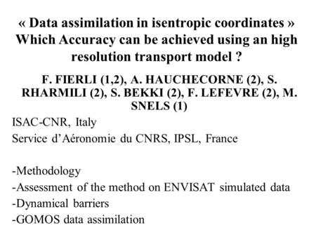 « Data assimilation in isentropic coordinates » Which Accuracy can be achieved using an high resolution transport model ? F. FIERLI (1,2), A. HAUCHECORNE.