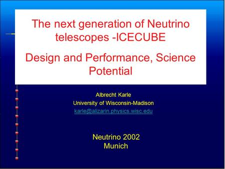 The next generation of Neutrino telescopes -ICECUBE Design and Performance, Science Potential Albrecht Karle University of Wisconsin-Madison
