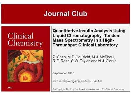 Quantitative Insulin Analysis Using Liquid Chromatography–Tandem Mass Spectrometry in a High- Throughput Clinical Laboratory Z. Chen, M.P. Caulfield, M.J.