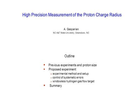 High Precision Measurement of the Proton Charge Radius A. Gasparian NC A&T State University, Greensboro, NC Outline  Previous experiments and proton size.