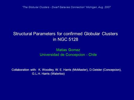 Structural Parameters for confirmed Globular Clusters in NGC 5128 Matias Gomez Universidad de Concepcion - Chile Collaboration with: K. Woodley, W. E.
