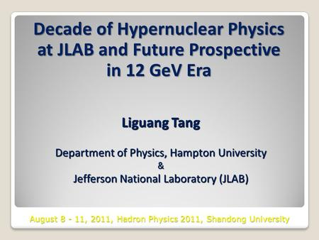 Decade of Hypernuclear Physics at JLAB and Future Prospective in 12 GeV Era Liguang Tang Department of Physics, Hampton University & Jefferson National.