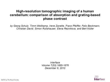 High-resolution tomographic imaging of a human cerebellum: comparison of absorption and grating-based phase contrast by Georg Schulz, Timm Weitkamp, Irene.