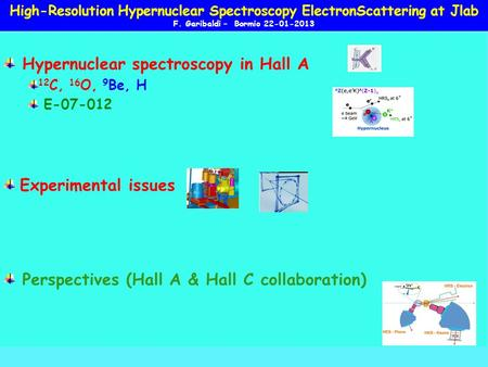 Hypernuclear spectroscopy in Hall A 12 C, 16 O, 9 Be, H E-07-012 Experimental issues Perspectives (Hall A & Hall C collaboration) High-Resolution Hypernuclear.