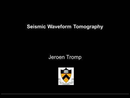 Seismic Waveform Tomography Jeroen Tromp. Classical Tomography Theoretical limitations due to use of 1D background models Data coverage Pervasive (ab)use.