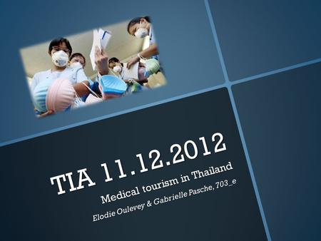 TIA 11.12.2012 Medical tourism in Thailand Elodie Oulevey & Gabrielle Pasche, 703_e.