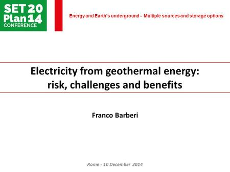 Energy and Earth's underground - Multiple sources and storage options Rome - 10 December 2014 Electricity from geothermal energy: risk, challenges and.