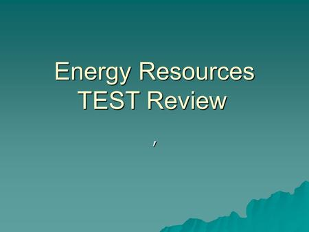 Energy Resources TEST Review,. Vocabulary Practice  Fossil fuels, oil, and coal all have very similar definitions. Come up with a way to remember them.
