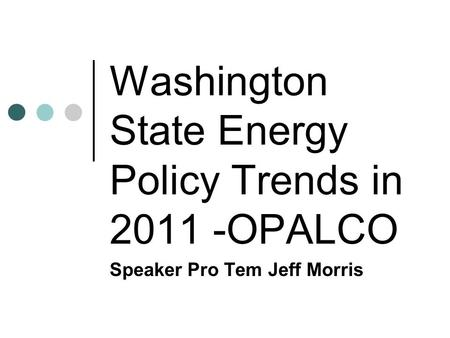 Washington State Energy Policy Trends in 2011 -OPALCO Speaker Pro Tem Jeff Morris.