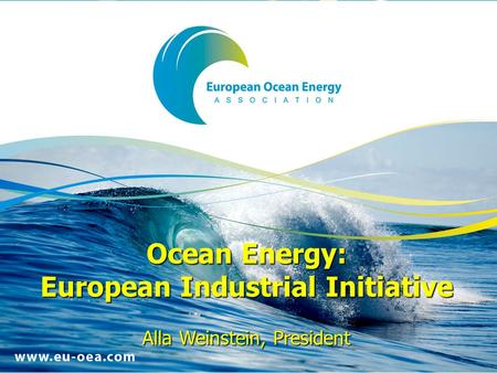 Ocean Energy: European Industrial Initiative Alla Weinstein, President.