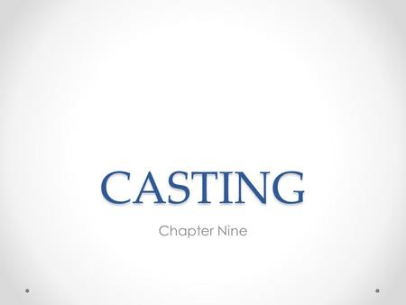 CASTING Chapter Nine. SUCCESS Most director's agree that success depends on making good casting choices…