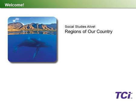 Welcome! Social Studies Alive! Regions of Our Country.