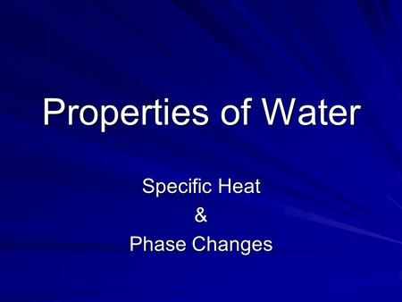 Properties of Water Specific Heat & Phase Changes.