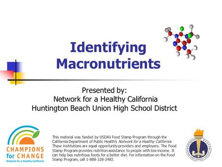 Identifying Macronutrients This material was funded by USDA's Food Stamp Program through the California Department of Public Health's Network for a Healthy.