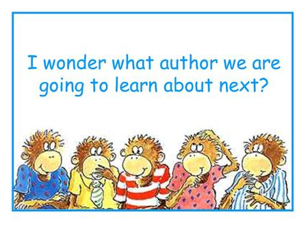 I wonder what author we are going to learn about next?