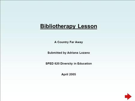 Bibliotherapy Lesson A Country Far Away Submitted by Adriana Lozano SPED 620 Diversity in Education April 2005.