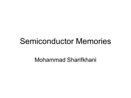 Semiconductor Memories Mohammad Sharifkhani. Outline Introduction Non-volatile memories.