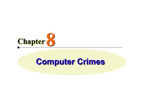 Computer Crimes 8 8 Chapter. The act of using a computer to commit an illegal act Authorized and unauthorized computer access. Examples- o Stealing time.