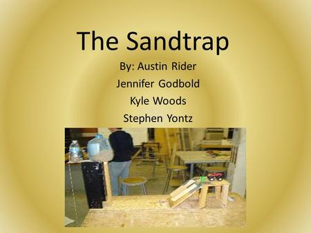 The Sandtrap By: Austin Rider Jennifer Godbold Kyle Woods Stephen Yontz.