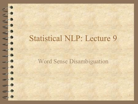 1 Statistical NLP: Lecture 9 Word Sense Disambiguation.