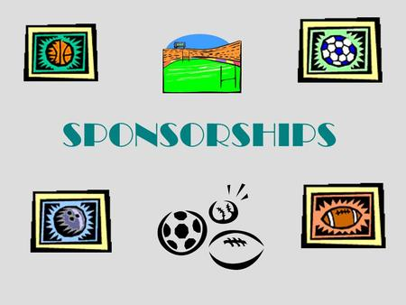 SPONSORSHIPS. Objectives of this Simulation To understand how to negotiate a sponsorship deal To understand the nature and perceived value of different.