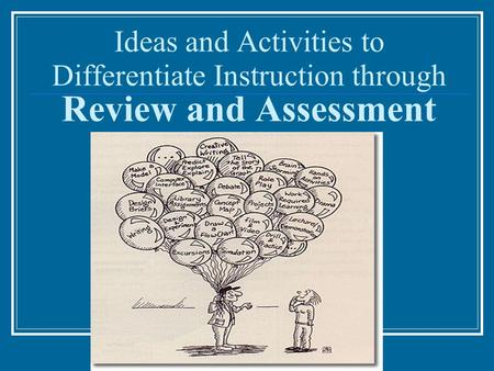 Ideas and Activities to Differentiate Instruction through Review and Assessment.