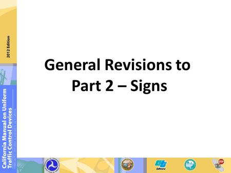 General Revisions to Part 2 – Signs. New chapters and revisions for Part 2 Relocation of gates and barricades to Chapter 2B Relocation of object markers.