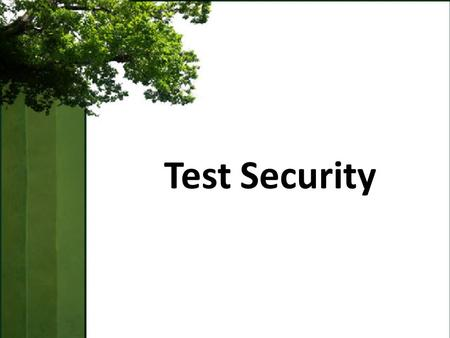 Test Security. Objectives Understand principles of secure test administration Understand how to maintain security of printed test materials Learn how.