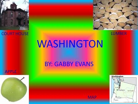 WASHINGTON BY: GABBY EVANS COURT HOUSE APPLE LUMBER MAP.