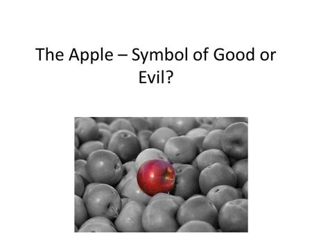 The Apple – Symbol of Good or Evil?. Apples have been used in many popular legends and stories as both a symbol of good and evil. Today, the apple is.