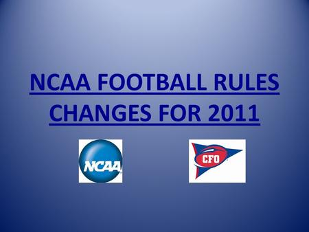 NCAA FOOTBALL RULES CHANGES FOR 2011. 2010 CHANGES EFFECTIVE IN 2011.