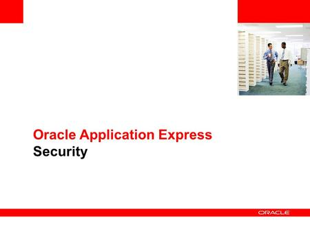 Oracle Application Express Security. © 2009 Oracle Corporation Authentication Out-of-the-Box Pre-Configured Schemes LDAP Directory credentials Oracle.