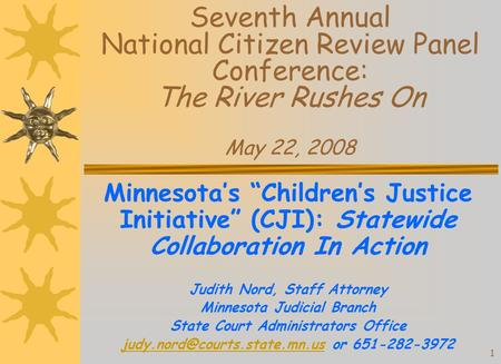 "1 Seventh Annual National Citizen Review Panel Conference: The River Rushes On May 22, 2008 Minnesota's ""Children's Justice Initiative"" (CJI): Statewide."