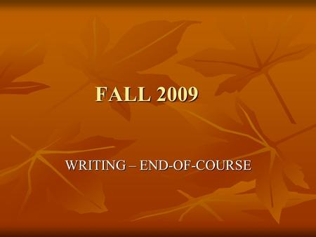 FALL 2009 WRITING – END-OF-COURSE. WHO MUST TEST:  ALL students enrolled in English 11  ALL Term Graduates who have not passed the writing test.