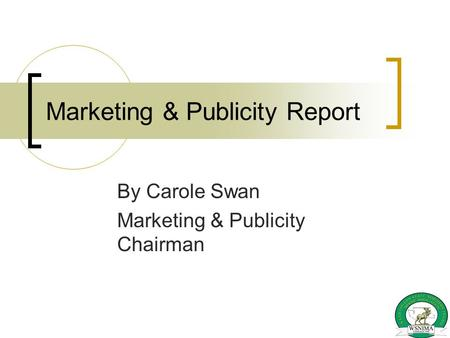 Marketing & Publicity Report By Carole Swan Marketing & Publicity Chairman.