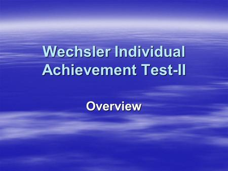 Wechsler Individual Achievement Test-II Overview.