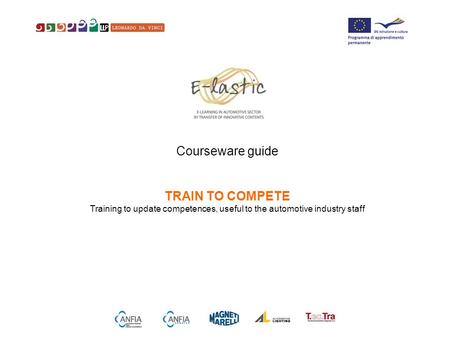 1 Courseware guide TRAIN TO COMPETE Training to update competences, useful to the automotive industry staff.