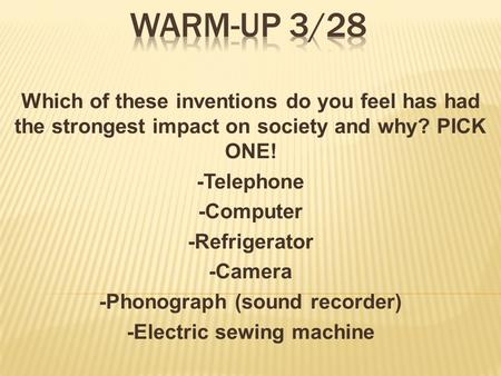 Which of these inventions do you feel has had the strongest impact on society and why? PICK ONE! -Telephone -Computer -Refrigerator -Camera -Phonograph.