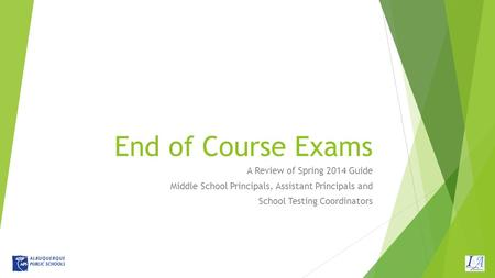 End of Course Exams A Review of Spring 2014 Guide Middle School Principals, Assistant Principals and School Testing Coordinators.