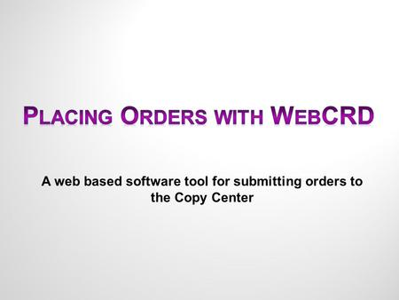 A web based software tool for submitting orders to the Copy Center.