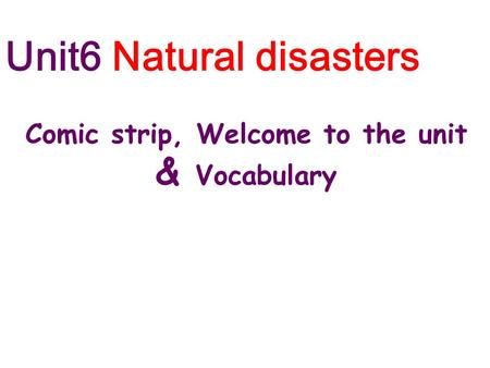 Unit6 Natural disasters Comic strip, Welcome to the unit & Vocabulary.
