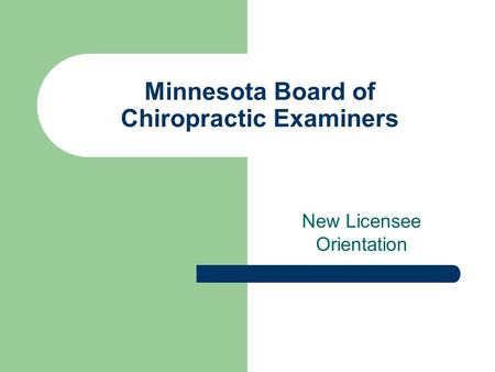 Minnesota Board of Chiropractic Examiners New Licensee Orientation.