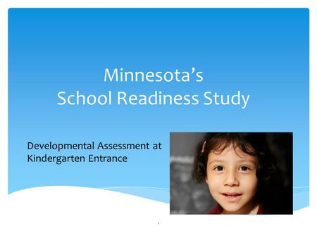 Minnesota's School Readiness Study 1 Developmental Assessment at Kindergarten Entrance.