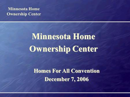MAM Conference 2004 Minnesota Home Ownership Center Homes For All Convention December 7, 2006.