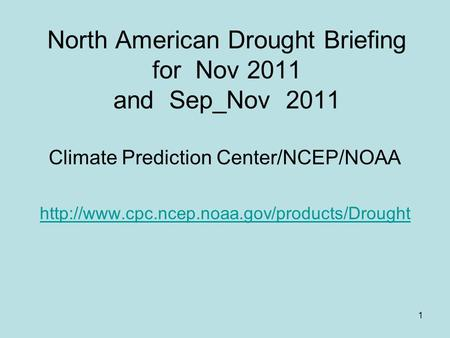 1 North American Drought Briefing for Nov 2011 and Sep_Nov 2011 Climate Prediction Center/NCEP/NOAA
